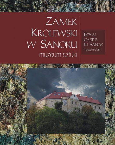 Zamek_Krolewski_w_Sanoku–Muzeum_Sztuki-Archeologia_historia_sztuka-okladka